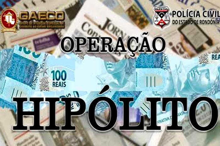 Ministério Público do Estado de Rondônia deflagra a Operação Hipólito
